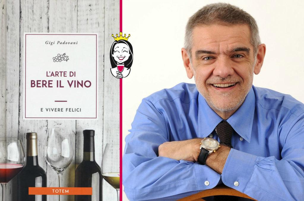 """""""L'arte di bere il vino e vivere felici"""" di Gigi Padovani"""